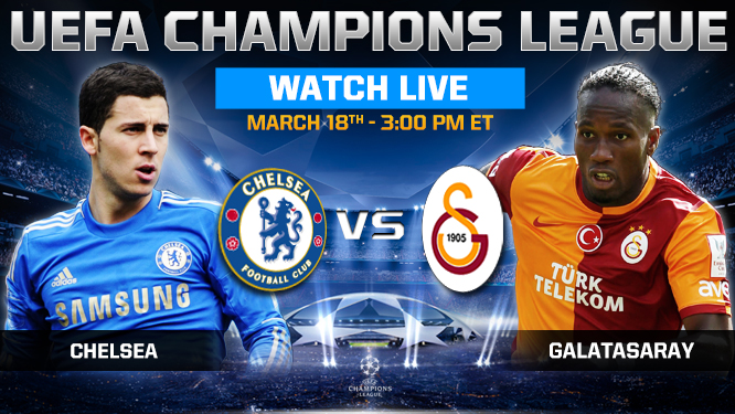 Chelsea vs Galatasaray Tuesday 18/3/2014 Champions League , time and channels broadcast