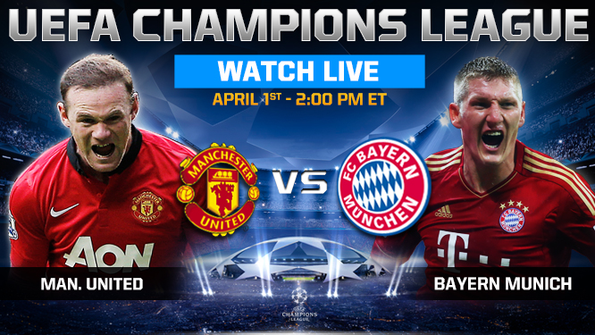 Manchester United vs Bayern Munich Tuesday 1/4/2014 Champions League , time and channels broadcast